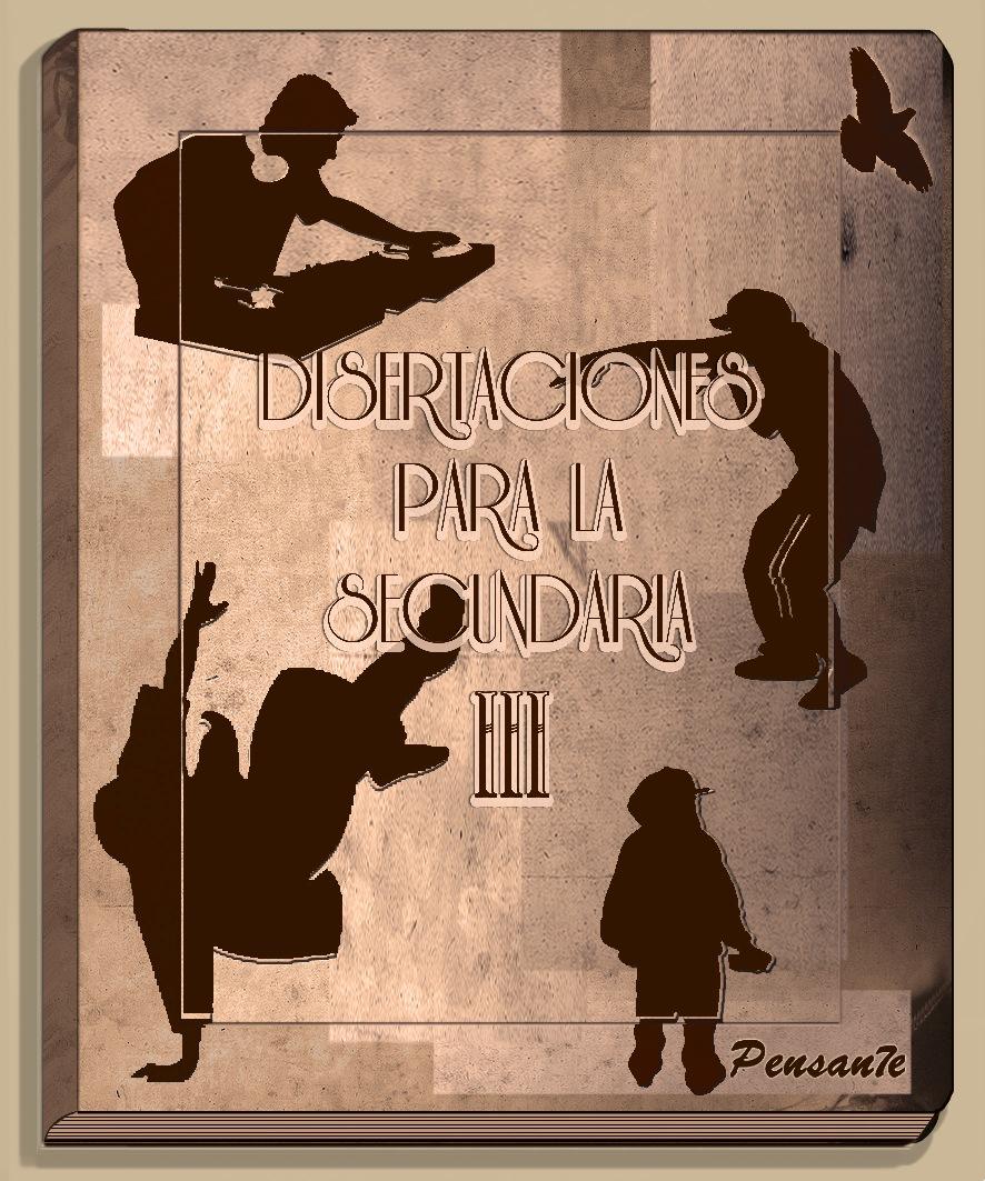 DISERTACIONES PARA LA SECUNDARIA III