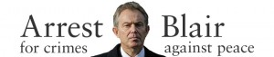 Arrest Tony Blair for Crimes against Peace