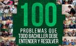 100 Problemas que Todo Bachiller debe Entender y Resolver