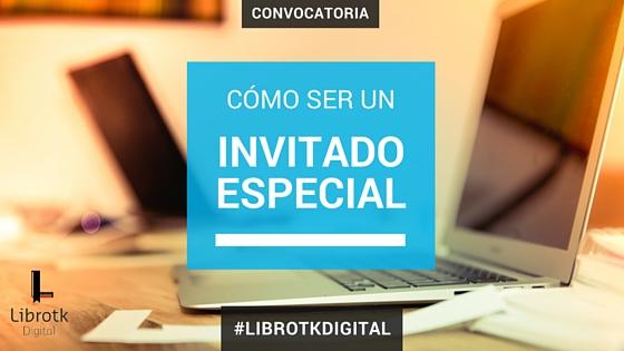 Cómo ser invitado especial de la Librotk Digital.