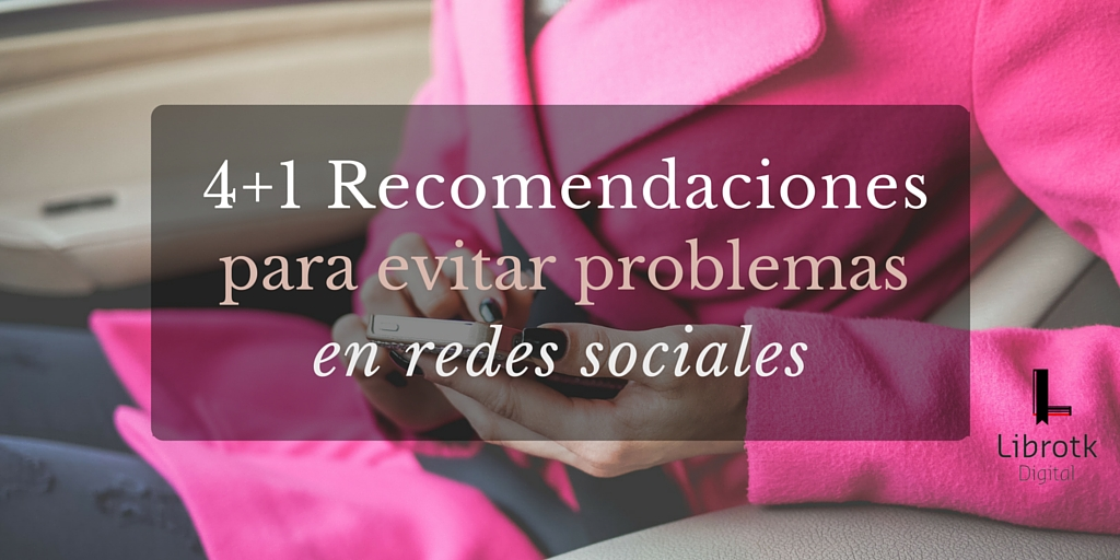 4+1 Recomendaciones para evitar problemas en redes sociales