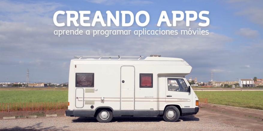 Creando Apps. Aprende a programar aplicaciones móviles.