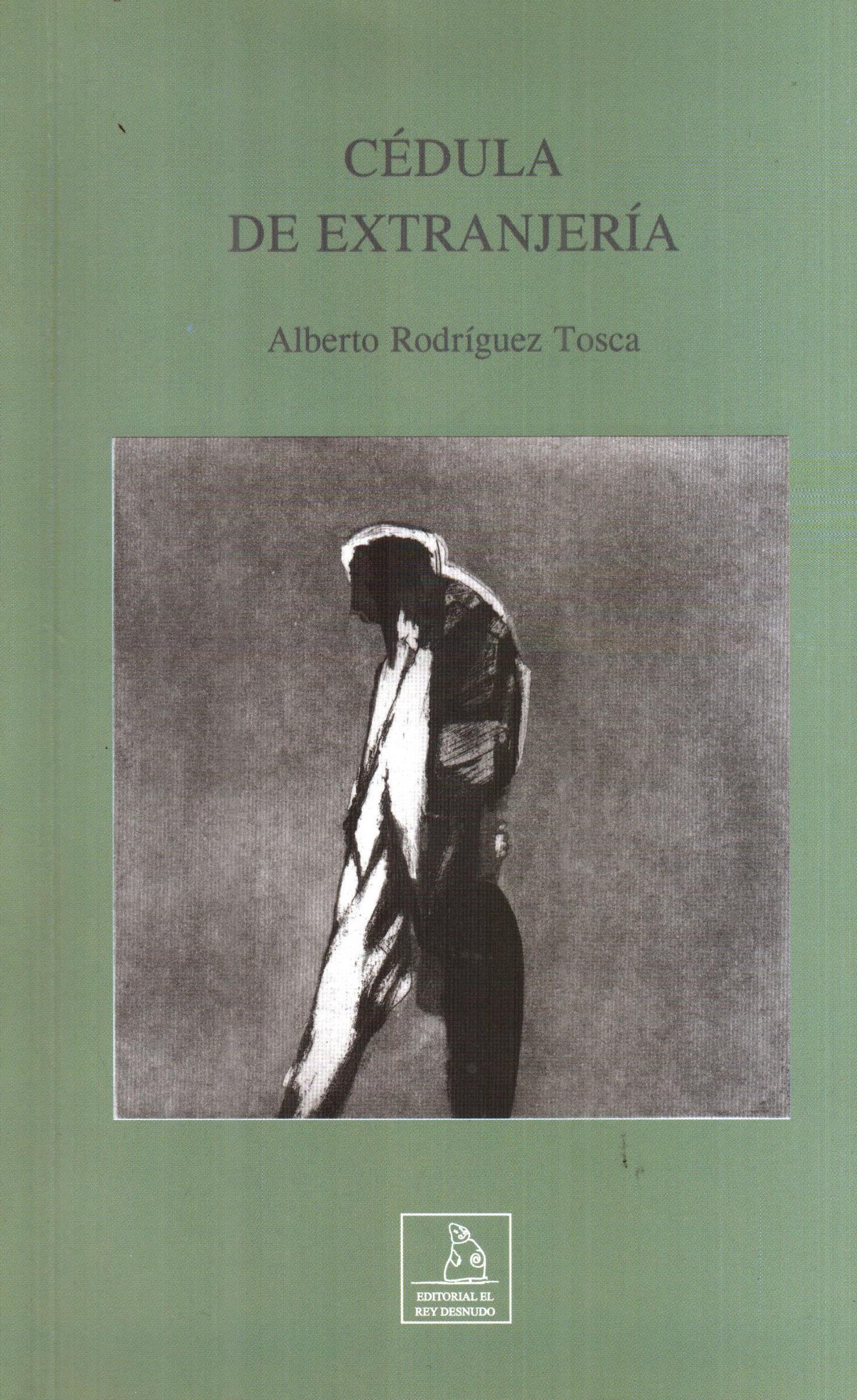 Cédula de extranjería. Alberto Rodríguez Tosca. Editorial El Rey Desnudo. Bogotá: 2016.