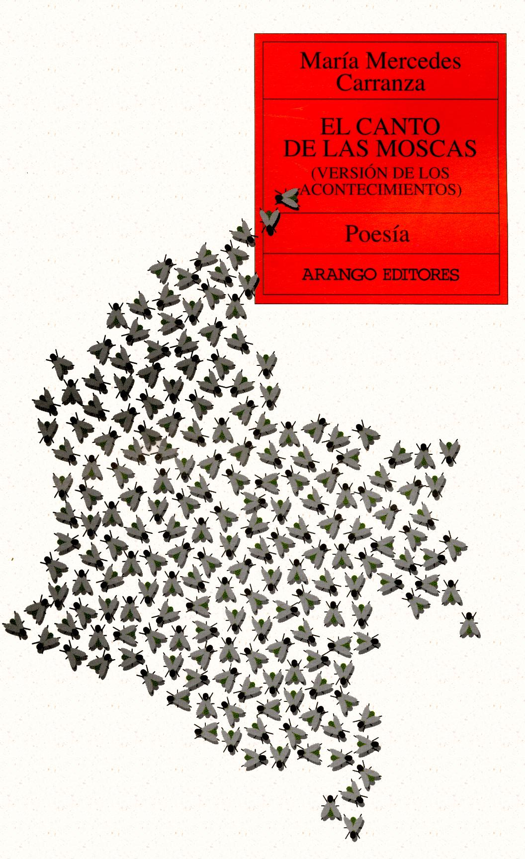 María Mercedes Carranza. El canto de las moscas. Bogotá, Arango Editores: 1998.