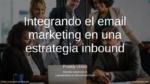 Integrando el email marketing en una estrategia inbound
