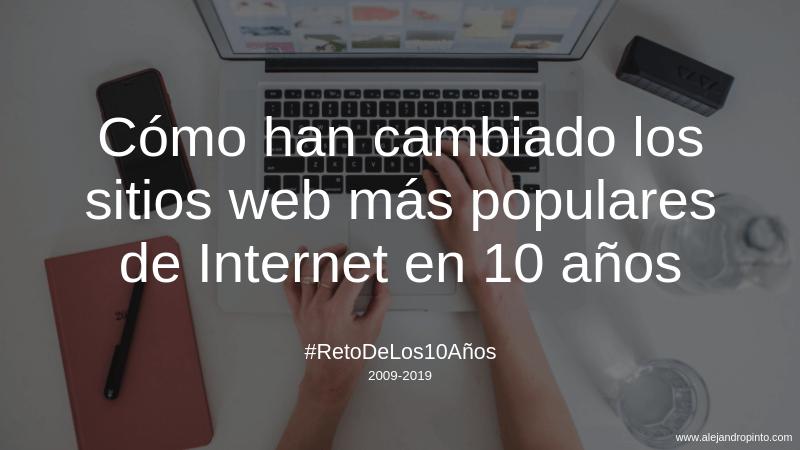 Webs más visitadas y cómo han cambiado en 10 años
