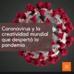 Coronavirus y la creatividad mundial que despertó la pandemia