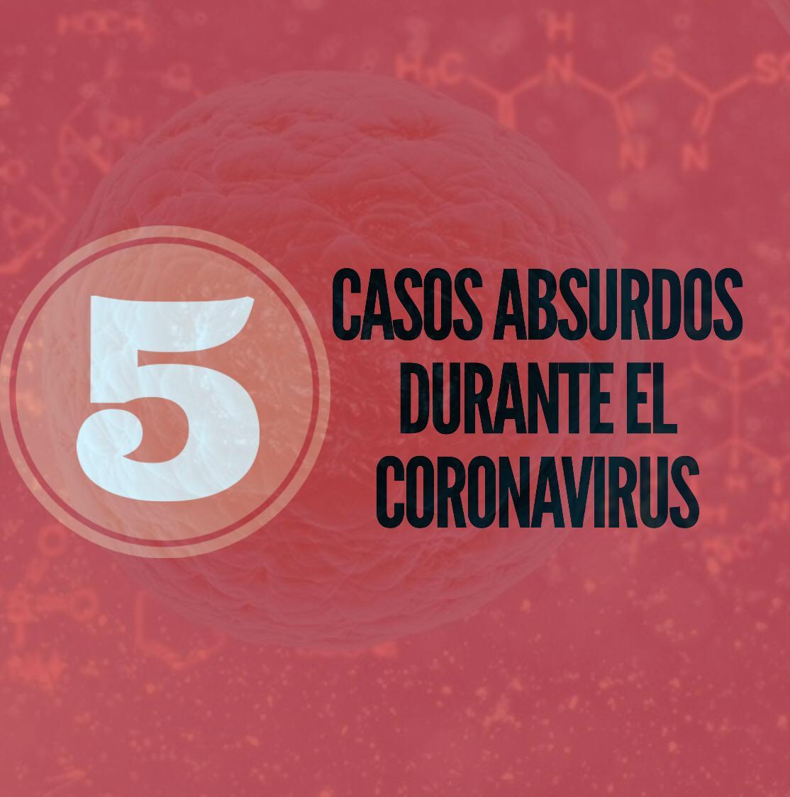 Casos absurdos durante el Coronavirus