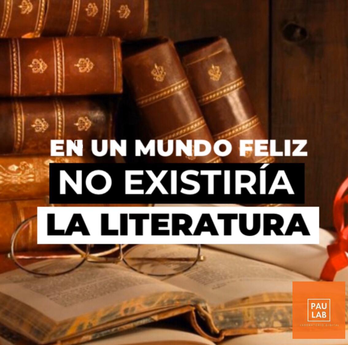 En un mundo feliz no existiría la literatura