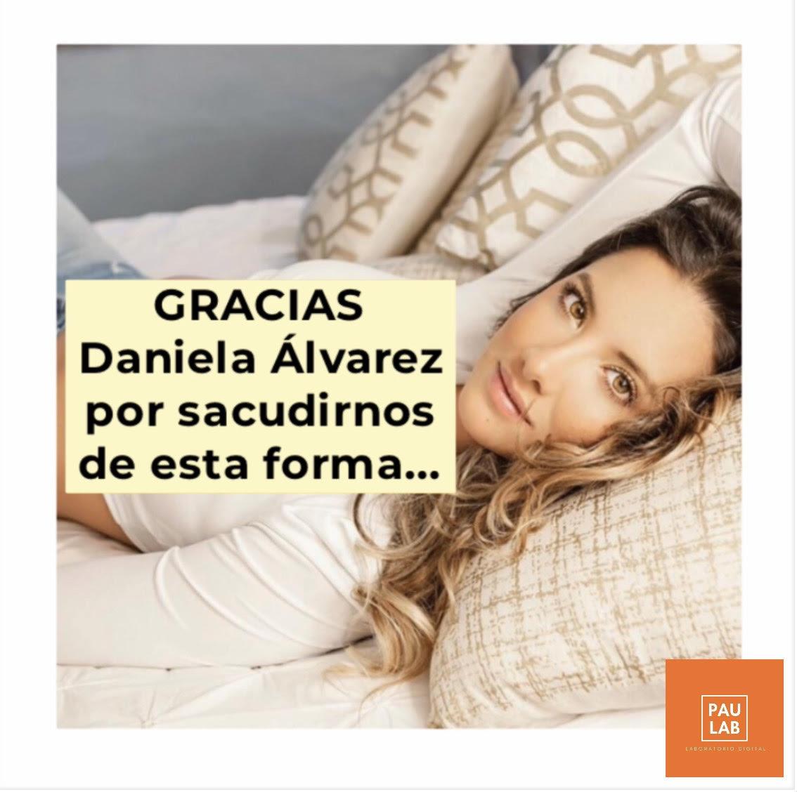 Gracias Daniela Álvarez por sacudirnos de esta forma