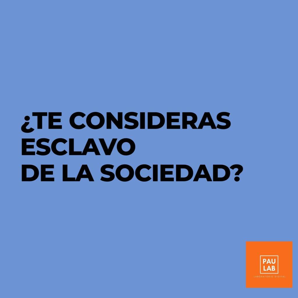¿Te consideras esclavo de la sociedad?